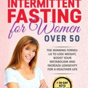 Dieta cetogénica y ayuno intermitente para mujeres mayores de 50 años: 2 libros en 1: